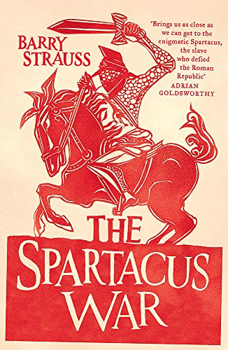 The Spartacus War: The Revolt of the Gladiators by Barry Strauss