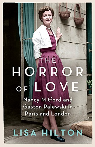 The Horror of Love: Nancy Mitford and Gaston Palewski in Paris and London by Lisa Hilton