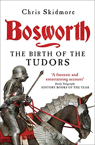 Bosworth: The Birth of the Tudors By Chris Skidmore