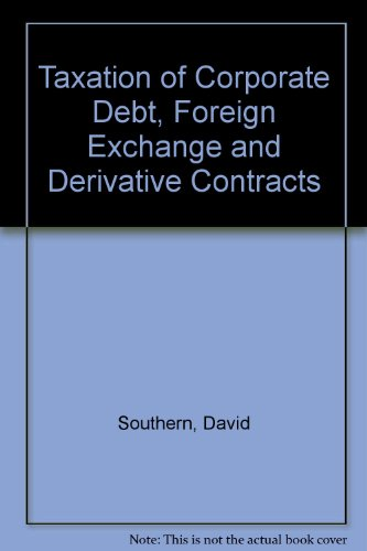 Taxation of Corporate Debt, Foreign Exchange and Derivative Contracts By David Southern