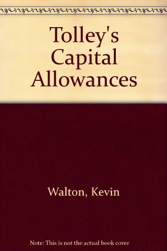 Tolley's Capital Allowances: 2007-08 by Kevin Walton