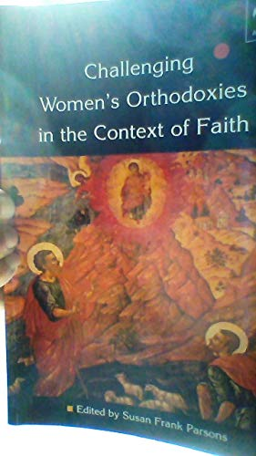 Challenging Women's Orthodoxies in the Context of Faith By Susan Frank Parsons