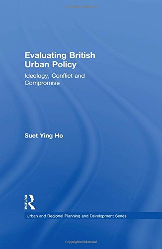 Evaluating British Urban Policy: Ideology Conflict and Compromise by Suet Ying Ho