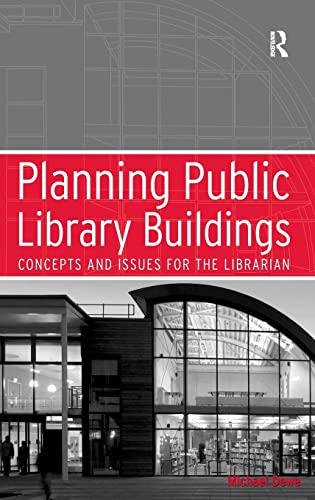 Planning Public Library Buildings: Concepts and Issues for the Librarian By Mr. Michael Dewe