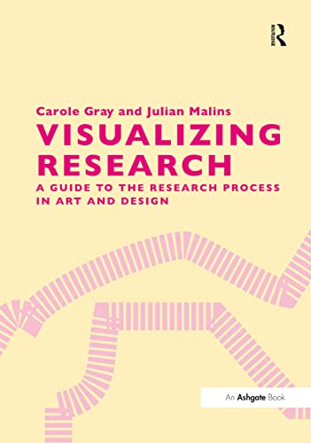 Visualizing Research: A Guide to the Research Process in Art and Design By Carole Gray