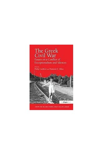 The Greek Civil War: Essays on a Conflict of Exceptionalism and Silences (Publications (King's College (University of London).  Centre for Hellenic sTudies), 6.)