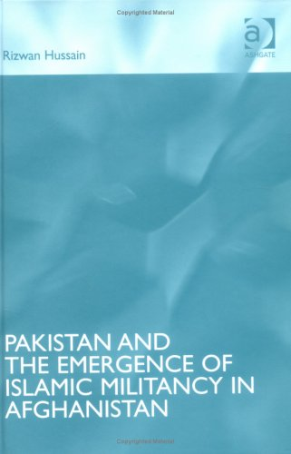 Pakistan and the Emergence of Islamic Militancy in Afghanistan By Rizwan Hussain
