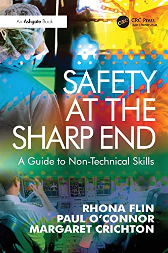 Safety at the Sharp End: A Guide to Non-Technical Skills by Rhona Flin