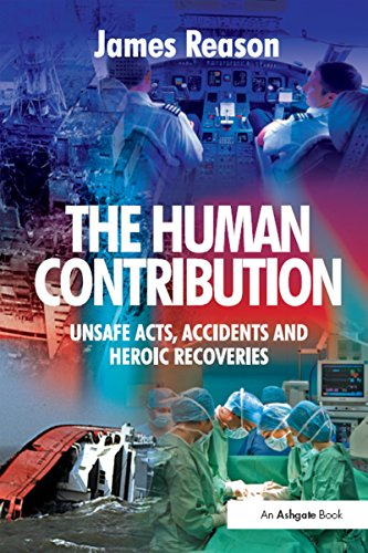 The Human Contribution: Unsafe Acts, Accidents and Heroic Recoveries by James Reason