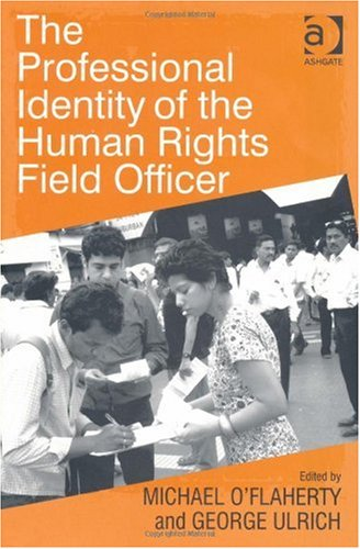 The Professional Identity of the Human Rights Field Officer by George Ulrich