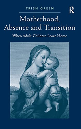 Motherhood, Absence and Transition By Trish Green