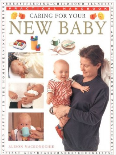 Caring for Your New Baby (Practical Handbook) by Alison Mackonochie