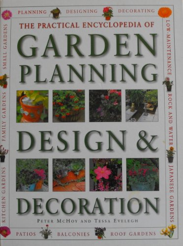 The Practical Encyclopedia of Garden Planning, Design and Decoration By Peter McHoy