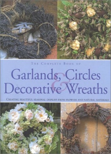 The Complete Book of Garlands, Circles and Decorative Wreaths By Fiona Barnett