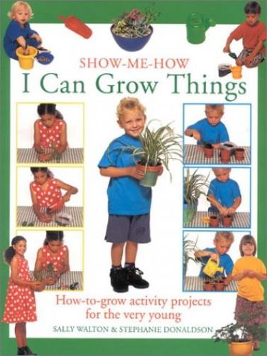 I Can Grow Things By Sally Walton