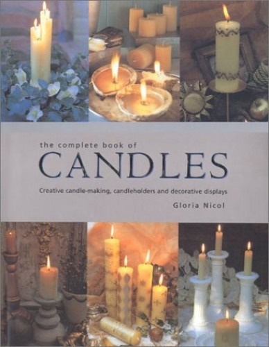 The Complete Book of Candles: Creative Candle-making, Candle-holders and Decorative Displays by Gloria Nicol