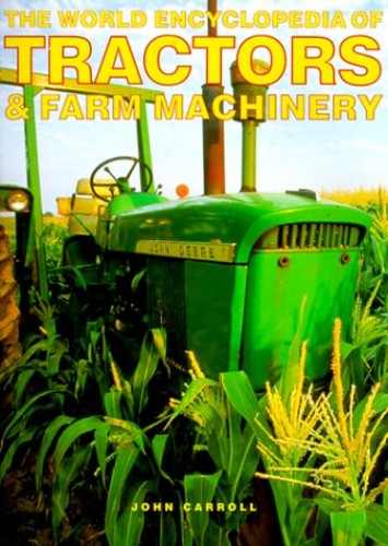 The World Encyclopedia of Tractors and Farm Machinery by John Carroll