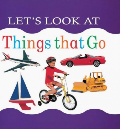 Let's Look at Things That Go (Let's look at board books) By Lorenz Children's Books