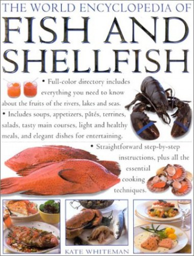 The World Encyclopaedia of Fish and Shellfish: The Definitive Guide to the Fish and Shellfish of the World by Kate Whiteman