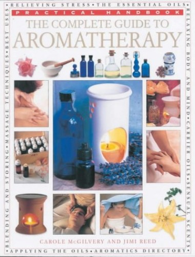 Aromatheraphy: A Comprehensive Guide to Using Essential Oils for Health, Relaxation and Pleasure by Carole McGilvery