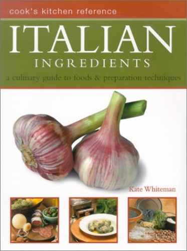 Cook's Guide to Italian Ingredients By Kate Whiteman