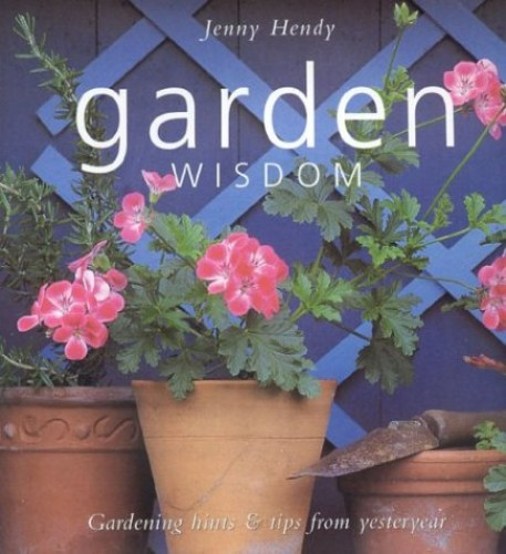 Garden Wisdom: Hints and Tips for Today's Organic Gardener by Jenny Hendy