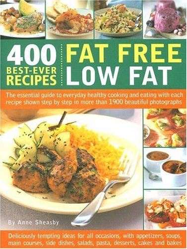 400 Best-ever Fat Free, Low Fat Recipes: The Essential Guide to Healthy Cooking and Eating, with Every Recipe Shown Step-by-step in 1200 Colour Photographs By Anne Sheasby
