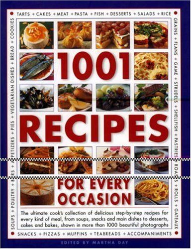 1000 Recipes for Every Occasion: The Ultimate Cook's Collection of Delicious Recipes for Every Kind of Meal and Occasion, from Soups, Snacks and Main Dishes to Desserts, Cakes and Bakes by Martha Day