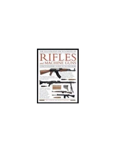 Illustrated Encyclopedia of Rifles and Machine Guns By William Fowler