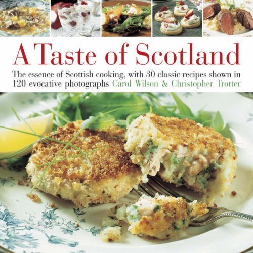 A Taste of Scotland: The Essence of Scottish Cooking, with 30 Classic Recipes Shown in 120 Evocative Photographs by Carol Wilson