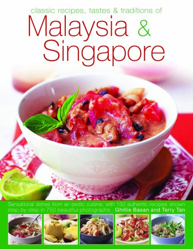 The Food and Cooking of Malaysia and Singapore: Sensational Dishes from an Exotic Cuisine, with 150 Authentic Recipes Shown Step-by-step in Over 750 Beautiful Photographs by Ghillie Basan