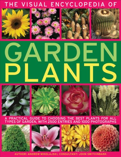 The Visual Encyclopedia of Garden Plants: A Practical Guide to Choosing the Best Plants for All Types of Garden by Andrew Mikolajski