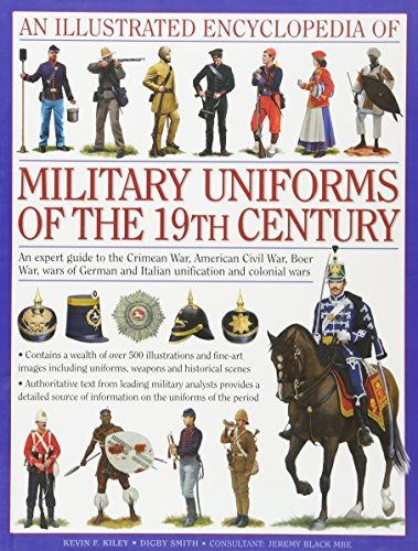 Illustrated Encyclopedia of Military Uniforms of the 19th Century By Digby Smith