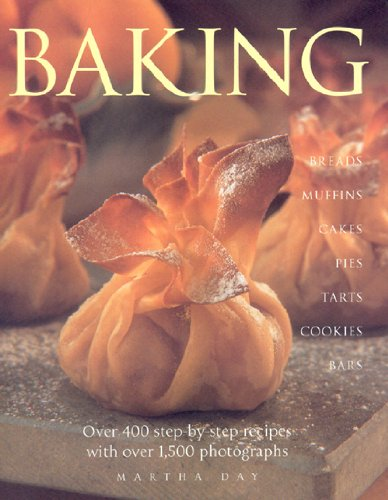 Baking: Breads, Muffins, Cakes, Pies, Tarts, Cookies and Bars, Over 400 Step-by-step Recipes by Martha Day