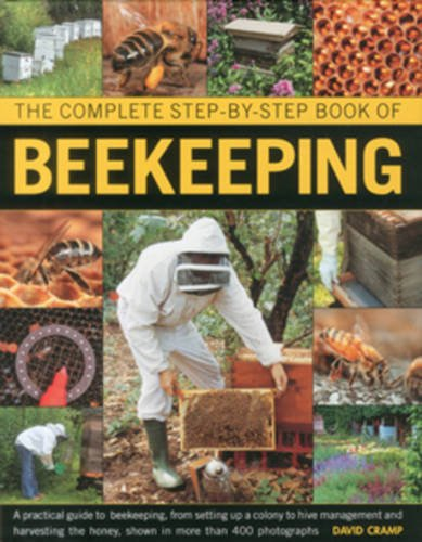 The Complete Step-by-step Book of Beekeeping: A Practical Guide to Beekeeping, from Setting Up a Colony to Hive Management and Harvesting the Honey, Shown in Over 400 Photographs By David Cramp