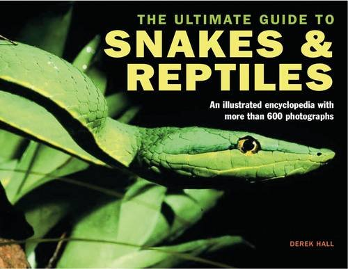 Ultimate Guide to Snakes and Reptiles By Derek Hall