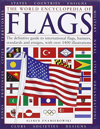 The World Encyclopedia of Flags: The Definitive Guide to International Flags, Banners, Standards and Ensigns By Alfred Znamierowski