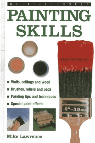 Do-it-yourself Painting Skills: Walls, Ceilings And Wood, Brushes, Rollers And Pads, Painting Tips And Techniques, Special Paint Effects (Do-It-Yourself (Lorenz Books)) By Mike Lawrence