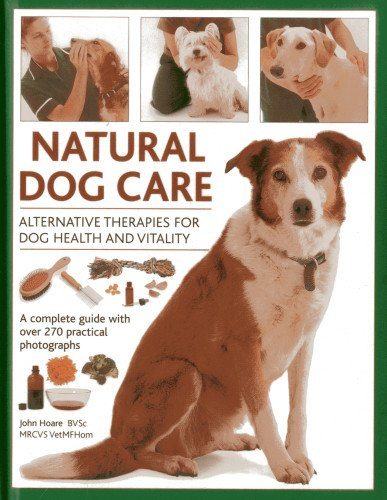 Natural Dog Care : Alternative Therapies for Dog Health and Vitality by John Hoare