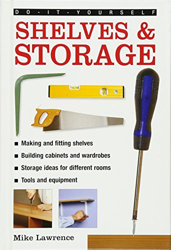 Do-it-yourself Shelves & Storage: Making And Fitting Shelves, Building Cabinets And Wardrobes, Storage Ideas For Different Rooms, Tools And Equipment By Mike Lawrence
