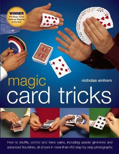 Magic Card Tricks: How to Shuffle, Control and Force Cards, Including Special Gimmicks and Advanced Flourishes, All Shown in More Than 450 Step-by-Step Photographs By Nicholas Einhorn