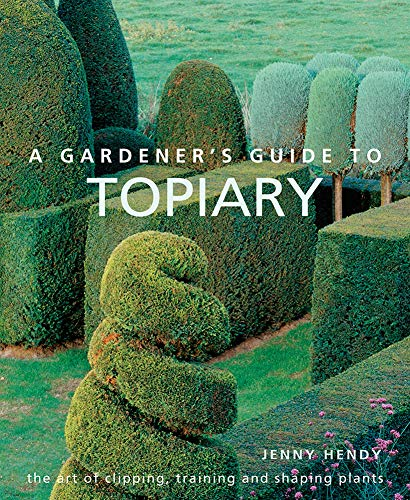 A Gardener's Guide to Topiary By Jenny Hendy