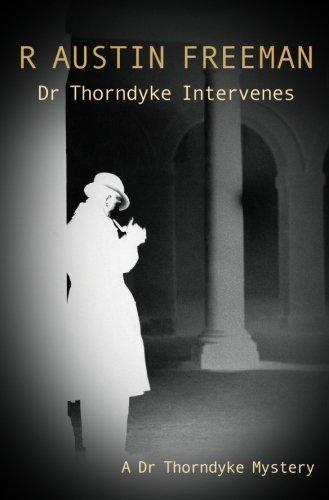 Dr Thorndyke Intervenes By R. Austin Freeman