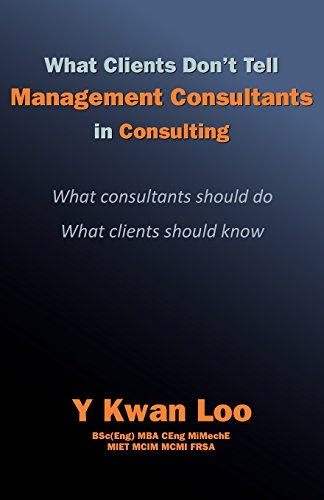 What Clients Don't Tell Management Consultants in Consulting By Y. Kwan Loo