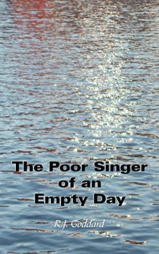 The Poor Singer of an Empty Day By R.J. Goddard