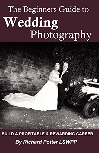 The Beginners Guide To Wedding Photography By Richard Potter