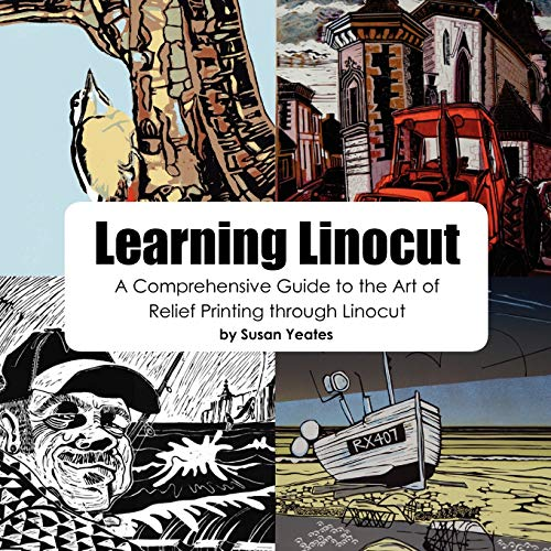 Learning Linocut: A Comprehensive Guide to the Art of Relief Printing Through Linocut By Susan Yeates