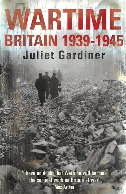 Wartime: Britain 1939-1945 by Juliet Gardiner