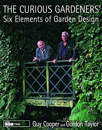 The Curious Gardeners' Six Elements of Garden Design By Gordon Taylor