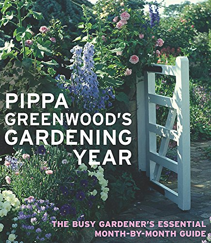 Pippa Greenwood's Gardening Year: The Busy Gardener's Essential Month-by-month Guide by Pippa Greenwood